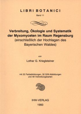 Verbreitung, Okologie und Systematik der Myxomyceten im Raum Regensburg: Einschließlich der Hochlagen des Bayerischen Waldes [Distribution, Ecology and Systematics of the Myxomycetes in the Regensburg Area: Including the Highlands of the Bavarian Forest]