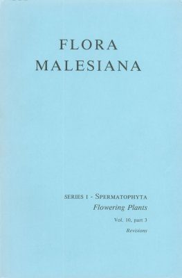 Flora Malesiana, Series 1: Volume 10, Part 3: Systematic Revisions