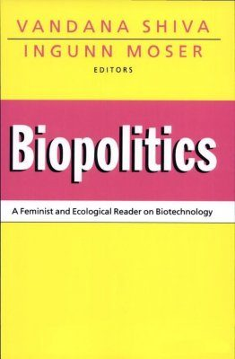 Biopolitics: A Feminist and Ecological Reader on Biotechnology