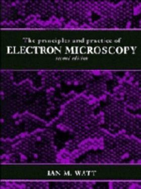 The Principles and Practice of Electron Microscopy