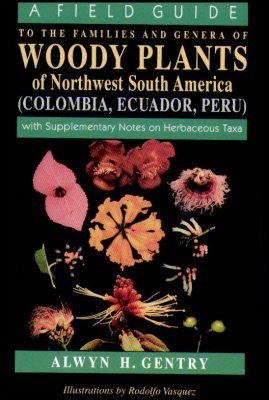 A Field Guide to the Families and Genera of Woody Plants of Northwest South America (Colombia, Ecuador and Peru)