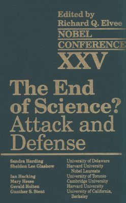 Nobel Conference XXV: The End of Science? Attack and Defense