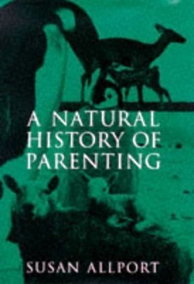 A Natural History of Parenting