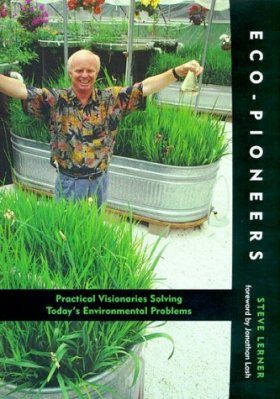 Eco-Pioneers: Practical Visionaries Solving Today's Environmental Problems