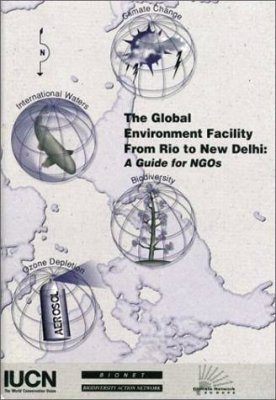 The Global Environment Facility from Rio to New Delhi: A Guide for NGOs