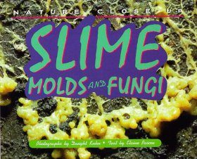 Slime, Molds and Fungi