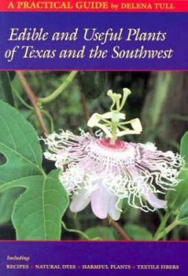 Edible and Useful Plants of Texas and the Southwest