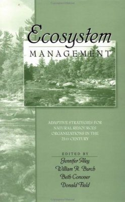 Ecosystem Management: Adaptive Strategies for Natural Resource Organizations in the Twenty-First Century