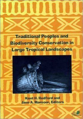Traditional Peoples and Biodiversity Conservation in Large Tropical Landscapes