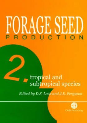 Forage Seed Production, Volume 2: Tropical and Subtropical Species
