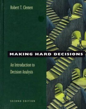 Making Hard Decisions: Introduction to Decision Analysis