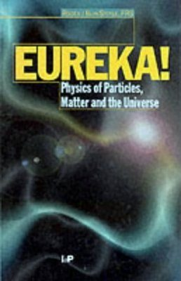 Eureka!: Physics of Particles, Matter and The Universe