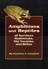 Amphibians and Reptiles of Northern Guatemala, the Yucatán, and Belize