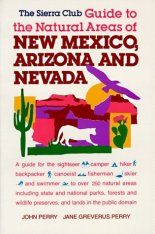The Sierra Club Guide to the Natural Areas of New Mexico, Arizona and Nevada
