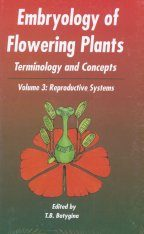 Embryology of Flowering Plants, Volume 3: Reproductive System