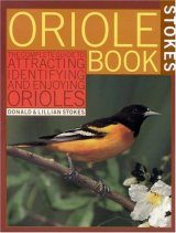 Stokes Oriole Book: Complete Guide to Attracting, Identifying and Enjoying Orioles