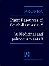 PROSEA, Volume 12/3: Medicinal and Poisonous Plants 3