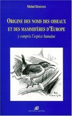 Origine des Noms des Oiseaux et des Mammiferes d'Europe: Y Compris l'Espèce Humaine [Origins of the Names of Birds and Mammals of Europe: Including the Human Species]