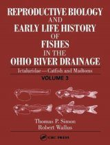 Reproductive Biology and Early Life History of Fishes in the Ohio River Drainage, Volume 3