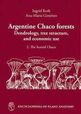 Handbuch der Pflanzenanatomie, Band 14, Teil 7: Argentine Chaco Forests Dendrology, Tree Structure, and Economic Use [English]