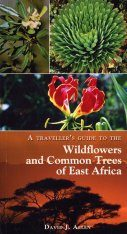A Traveller's Guide to the Wildflowers and Common Trees of East Africa
