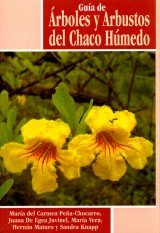 Guía de Arboles y Arbustos del Chaco Húmedo [Guide to the Trees and Shrubs of Chaco Humedo]