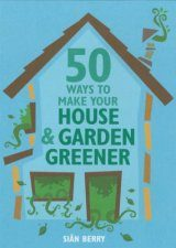 50 Ways to Make Your House and Garden Greener