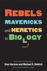 Rebels, Mavericks, and Heretics in Biology