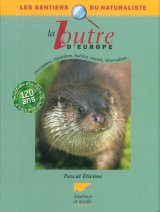 La Loutre d'Europe: Description. Repartition, Habitat, Moeurs, Observation [The Otters of Europe: Description. Distribution, Habitat, Behaviour, Observation]