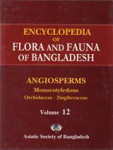 Encyclopedia of Flora and Fauna of Bangladesh, Volume 12: Angiosperms: Monocotyledons: Orchidaceae-Zingiberaceae