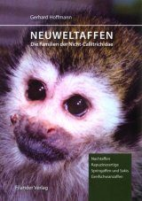 Neuweltaffen: Die Familien der Nicht-Callitrichidae: Nachtaffen, Kapuzinerartige, Springaffen und Sakis, Greifschwanzaffen [New World Monkeys: The Families of the Non-Callitrichidae: Night Monkeys, Capuchins, Titis and Sakis, and New World Monkeys]