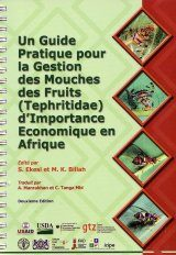 Un Guide Pratique pour la Gestion des Mouches des Fruits (Tephritidae) d'Importance Economique en Afrique [A Practical Guide for Managing Fruit Flies (Tephritidae) of Economic Importance in Africa]