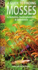 A Guide to Finding Mosses in Berkshire, Buckinghamshire & Oxfordshire
