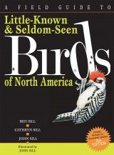 A Field Guide to Little-Known and Seldom-Seen Birds of North America