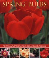 Spring Bulbs: An Illustrated Guide to Varieties, Cultivation and Care