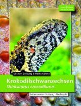 Krokodilschwanzechse (Shinisaurus crocodilurus): Lebensweise, Haltung, Nachzucht [The Chinese Crocodile lizard: Mode of Life, Husbandry, Offspring]