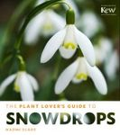 The Plant Lover's Guide to Snowdrops