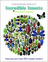 Christopher Marley's Incredible Insects Sticker Book