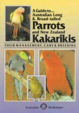 A Guide to Australian Long & Broad-Tailed Parrots and New Zealand Kakarikis
