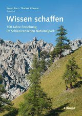 Wissen Schaffen: 100 Jahre Forschung im Schweizerischen Nationalpark [Science: One Hundred Years of Research in the Swiss National Park]