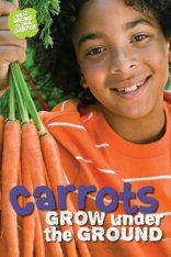 What Grows in My Garden: Carrots Grow under the Ground