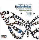 Guia Ilustrado de Borboletas da Reserva Florestal Adolpho Ducke [Illustrated Guide to the Butterflies of Adolfo Ducke Forest Reserve]