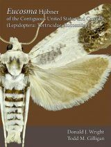 The Moths of America North of Mexico, Fascicle 9.4: Eucosma Hübner of the Contiguous United States and Canada (Lepidoptera: Tortricidae: Eucosmini)