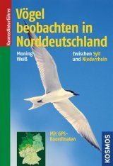 Vögel Beobachten in Norddeutschland: Zwischen Sylt und Niederrhein [Watching Birds in Northern Germany: Between Sylt Island and the Lower Rhine Region]