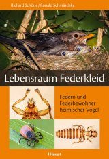 Lebensraum Federkleid: Federn und Federbewohner Heimischer Vögel [Plumage as Habitat: Feathers of Domestic Birds and their Parasitic Residents]