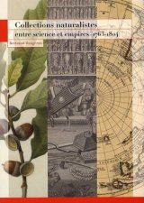 Collections Naturalistes: Entre Science et Empires (1763-1804) [Naturalist Collections: Between Science and Empire (1763-1804)]
