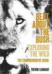 Beat About the Bush: Exploring the Wild - The Comprehensive Guide