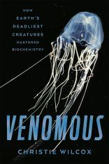 Venomous: How Earth's Deadliest Creatures Mastered Biochemistry