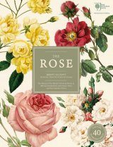 The Rose: The History of the World's Favourite Flower in 40 Captivating Roses with Classic Texts and Rare Beautiful Prints