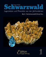 Schwarzwald, Band 1: Nordschwarzwald und Grube Clara [Black Forest, Volume 1: Northern Black Forest and Clara Mine]